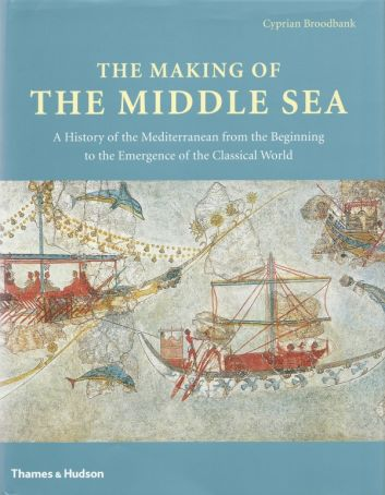 The Making of the Middle Sea: Towards a Prehistory of the Mediterranean