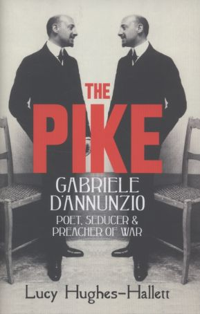 Review of The Pike. Gabriele D'Annunzio. Poet, Seducer and Preacher of War